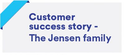 Customer Success story- Jensen Family